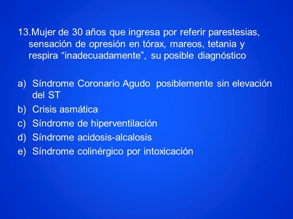 13.Mujer de 30 años que ingresa por referir parestesias, sensación de opresión en tórax, mareos, tetania y respira inadecuadamente , su posible diagnóstico
