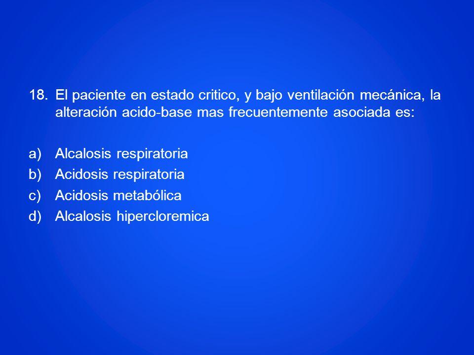 El paciente en estado critico, y bajo ventilación mecánica, la alteración acido-base mas frecuentemente asociada es: