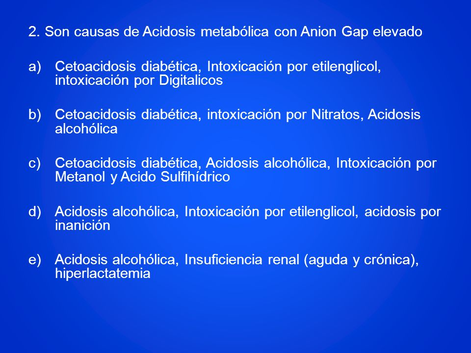2. Son causas de Acidosis metabólica con Anion Gap elevado
