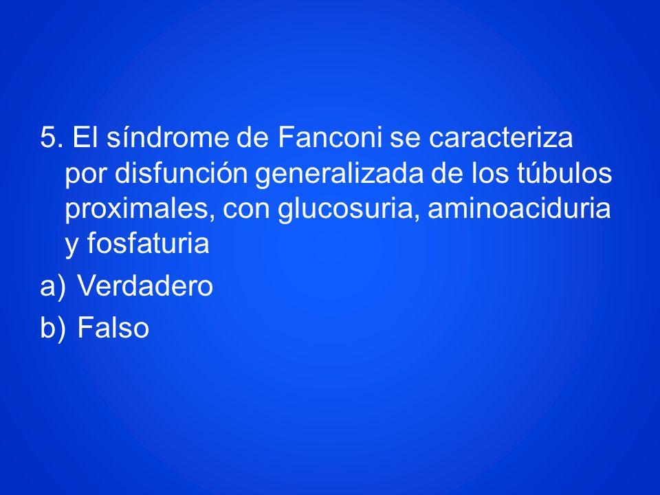 5. El síndrome de Fanconi se caracteriza por disfunción generalizada de los túbulos proximales, con glucosuria, aminoaciduria y fosfaturia