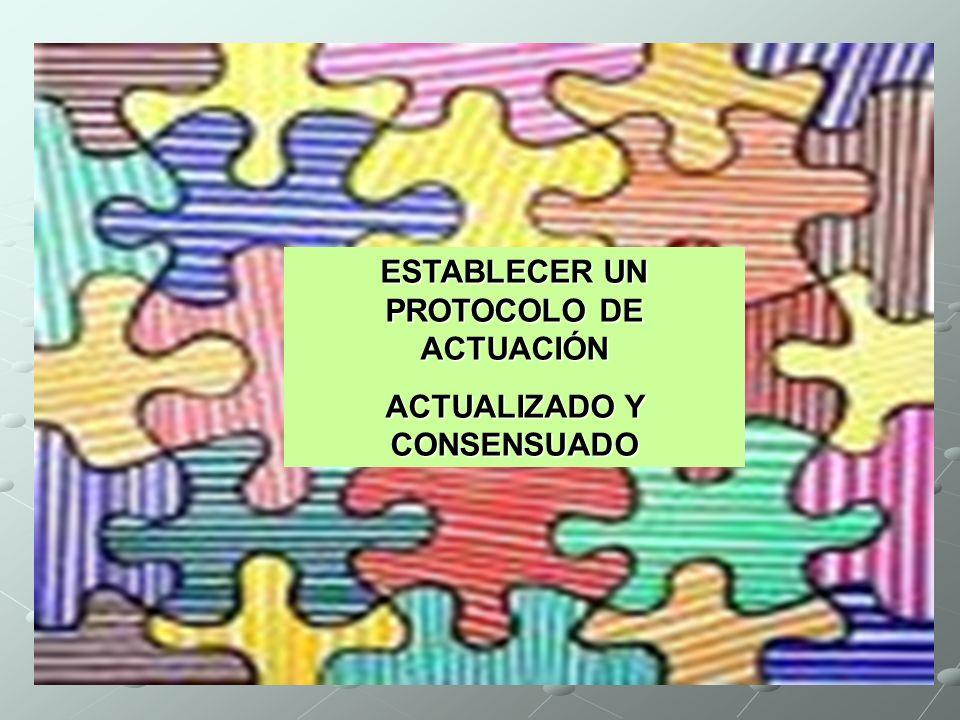 ESTABLECER UN PROTOCOLO DE ACTUACIÓN ACTUALIZADO Y CONSENSUADO