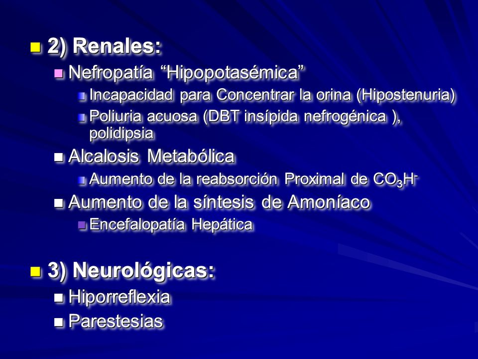 2) Renales: 3) Neurológicas: Nefropatía Hipopotasémica