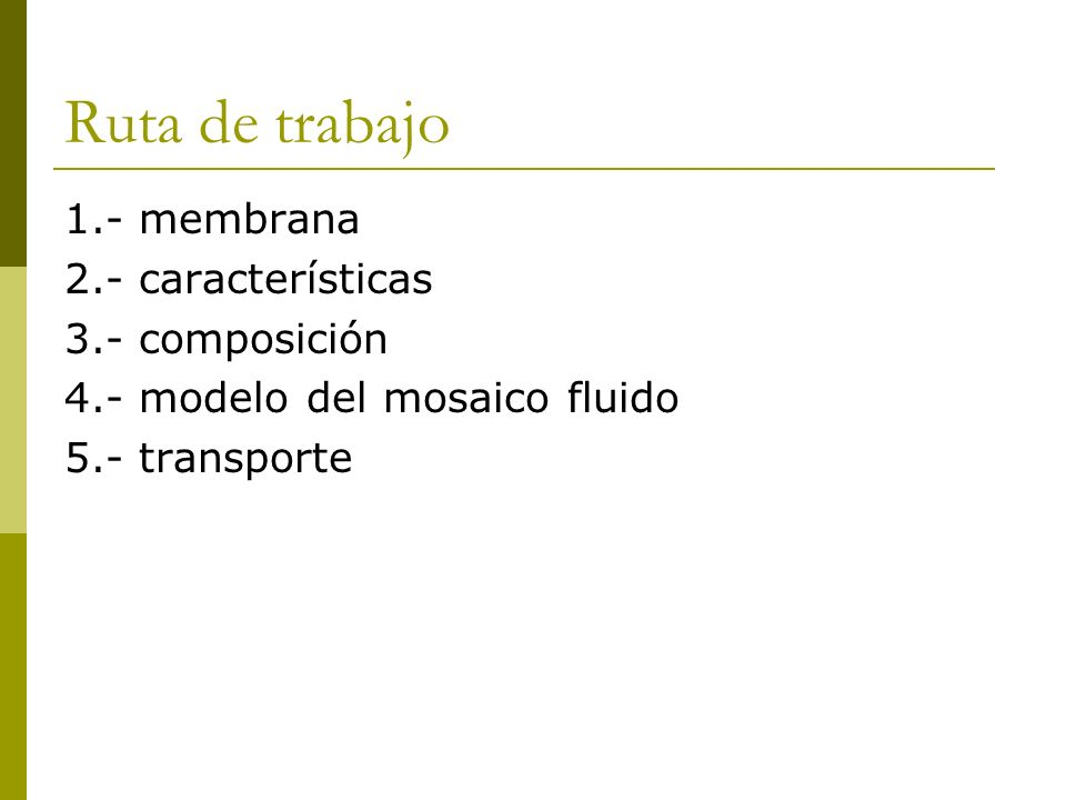 Ruta de trabajo 1.- membrana 2.- características 3.- composición