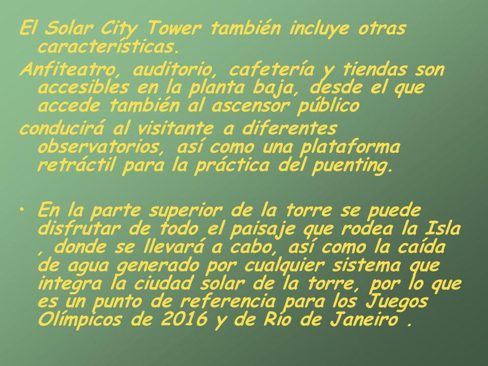 El Solar City Tower también incluye otras características.