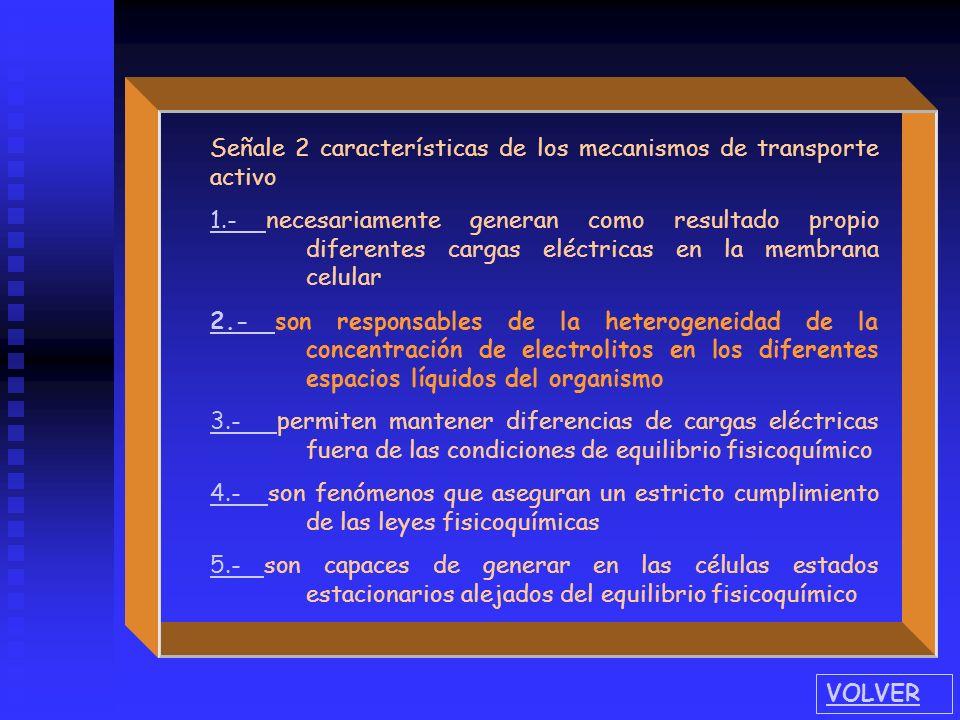 Señale 2 características de los mecanismos de transporte activo
