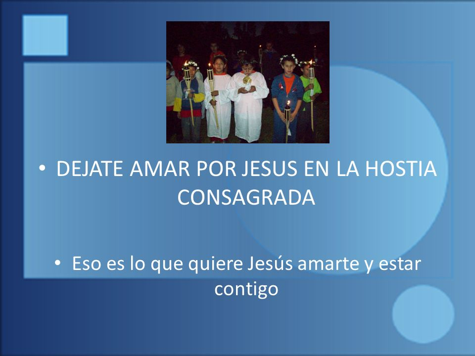 DEJATE AMAR POR JESUS EN LA HOSTIA CONSAGRADA