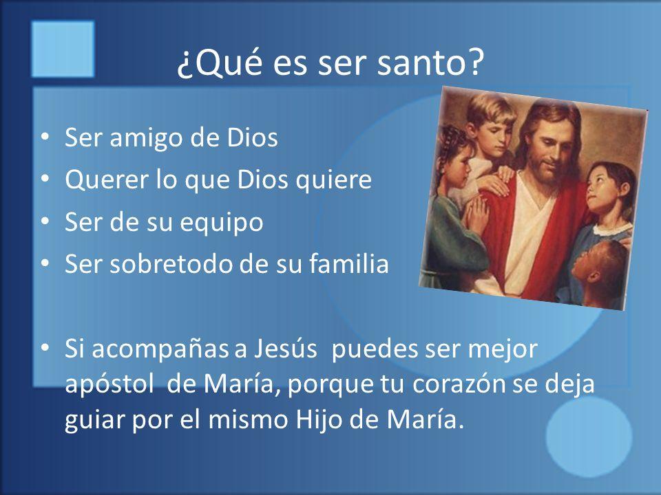 ¿Qué es ser santo Ser amigo de Dios Querer lo que Dios quiere