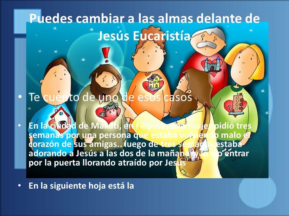 Puedes cambiar a las almas delante de Jesús Eucaristía