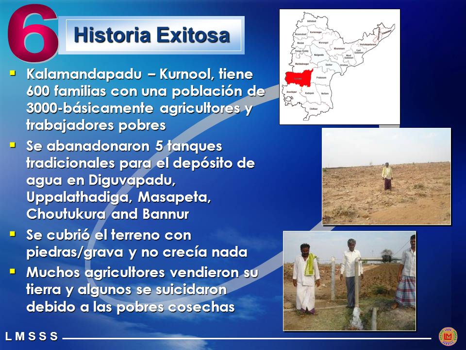 6 Historia Exitosa. Kalamandapadu – Kurnool, tiene 600 familias con una población de 3000-básicamente agricultores y trabajadores pobres.