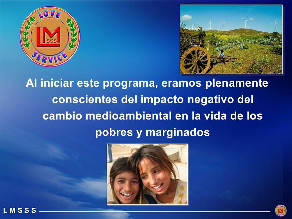 Al iniciar este programa, eramos plenamente conscientes del impacto negativo del cambio medioambiental en la vida de los pobres y marginados