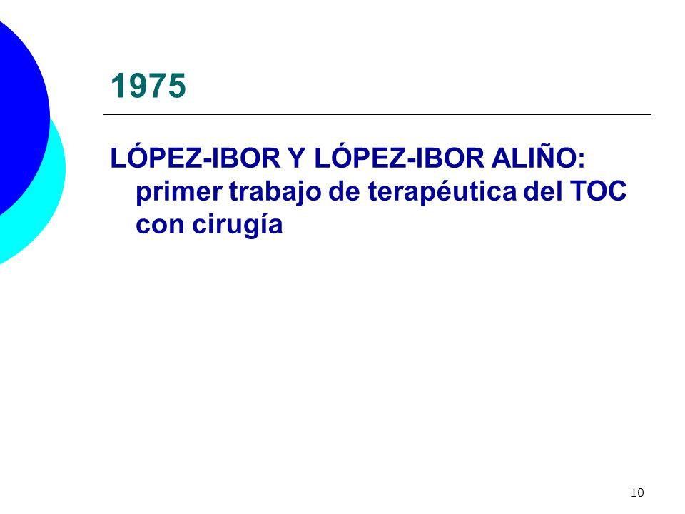 1975 LÓPEZ-IBOR Y LÓPEZ-IBOR ALIÑO: primer trabajo de terapéutica del TOC con cirugía