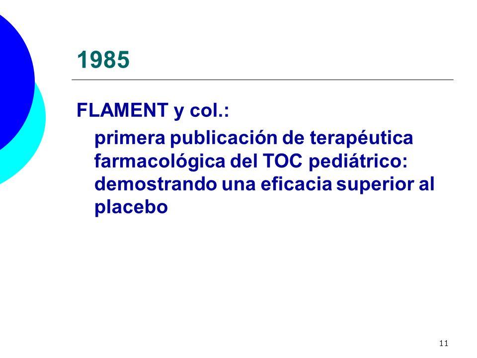 1985 FLAMENT y col.: primera publicación de terapéutica farmacológica del TOC pediátrico: demostrando una eficacia superior al placebo.