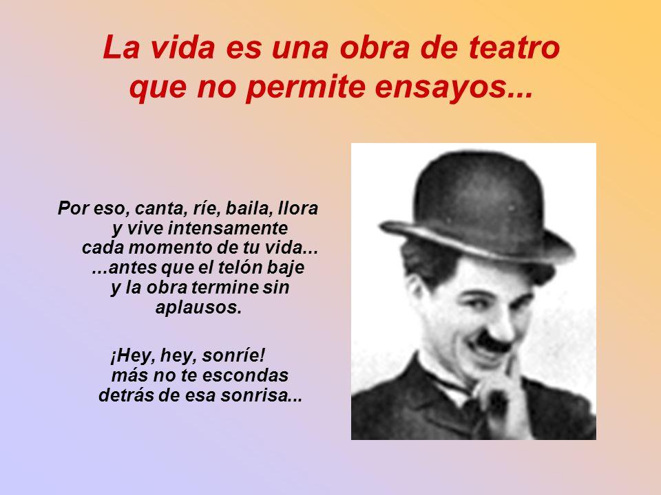 La vida es una obra de teatro que no permite ensayos...