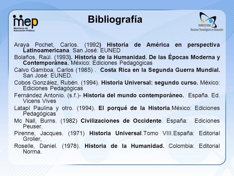 Bibliografía Araya Pochet, Carlos. (1992) Historia de América en perspectiva Latinoamericana. San José: EUNED.