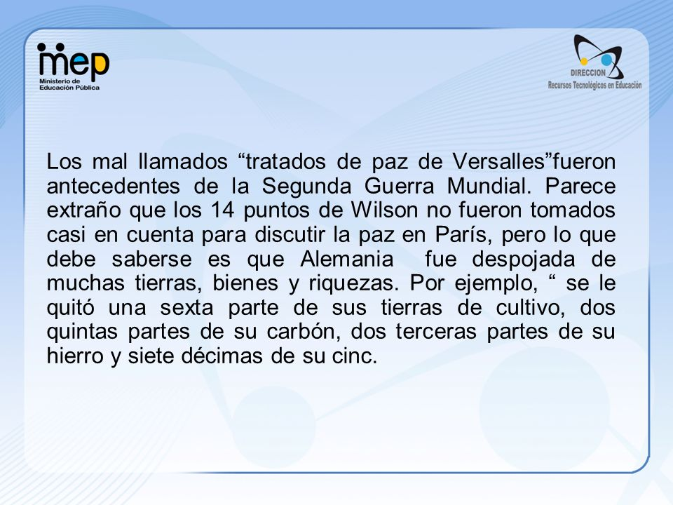 Los mal llamados tratados de paz de Versalles fueron antecedentes de la Segunda Guerra Mundial.