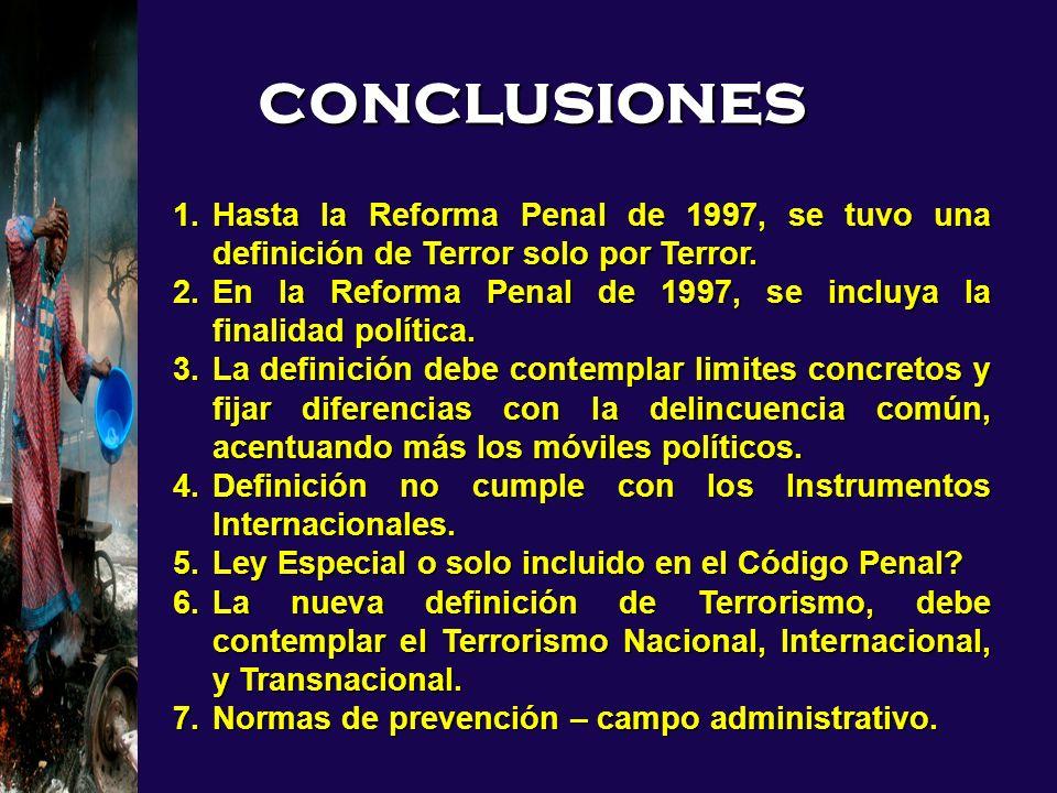 conclusiones Hasta la Reforma Penal de 1997, se tuvo una definición de Terror solo por Terror.