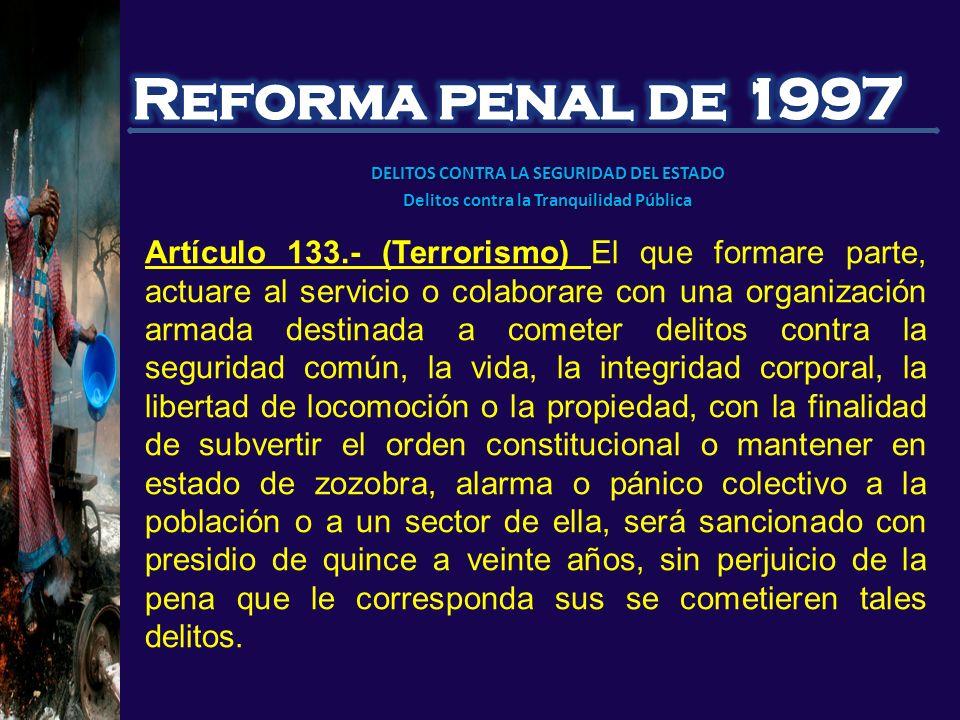 Reforma penal de 1997 DELITOS CONTRA LA SEGURIDAD DEL ESTADO. Delitos contra la Tranquilidad Pública.