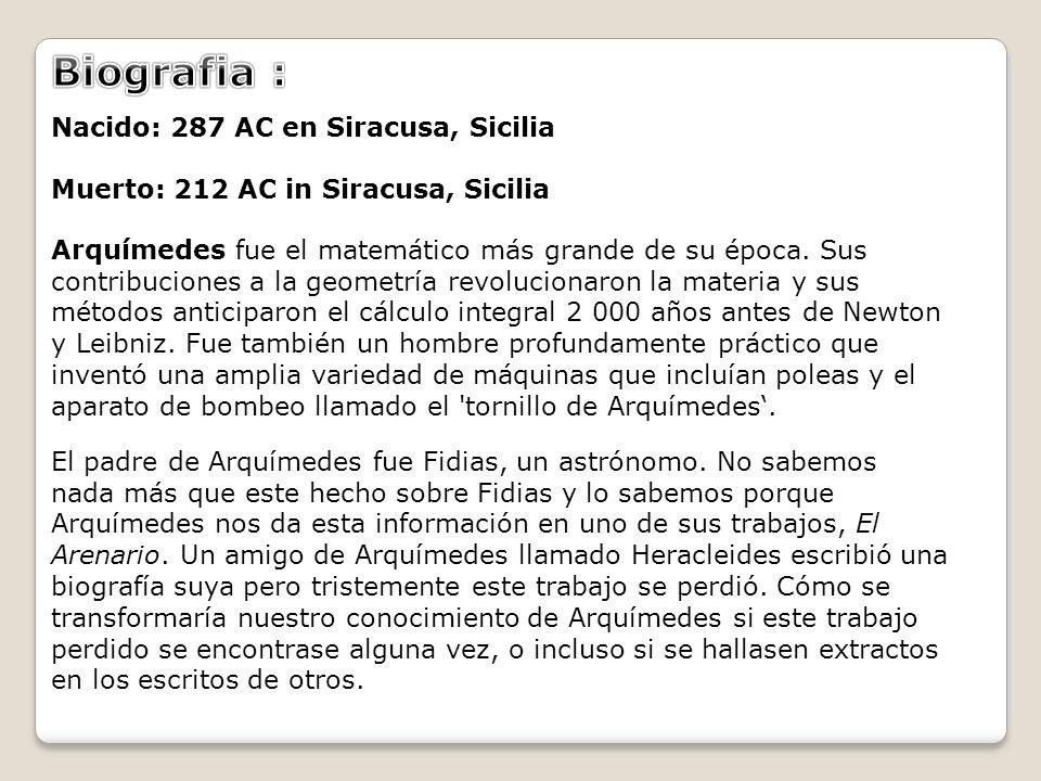 Biografia :Nacido: 287 AC en Siracusa, Sicilia Muerto: 212 AC in Siracusa, Sicilia.