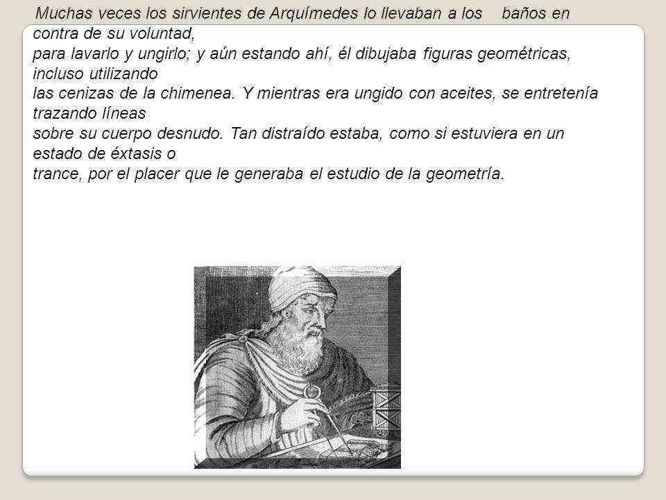 Su fascinación por la geometría fue descrita por Plutarco:
