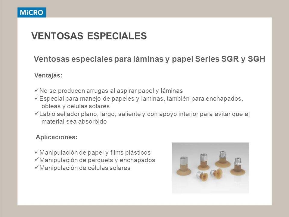 VENTOSAS ESPECIALES Ventosas especiales para láminas y papel Series SGR y SGH. Ventajas: No se producen arrugas al aspirar papel y láminas.