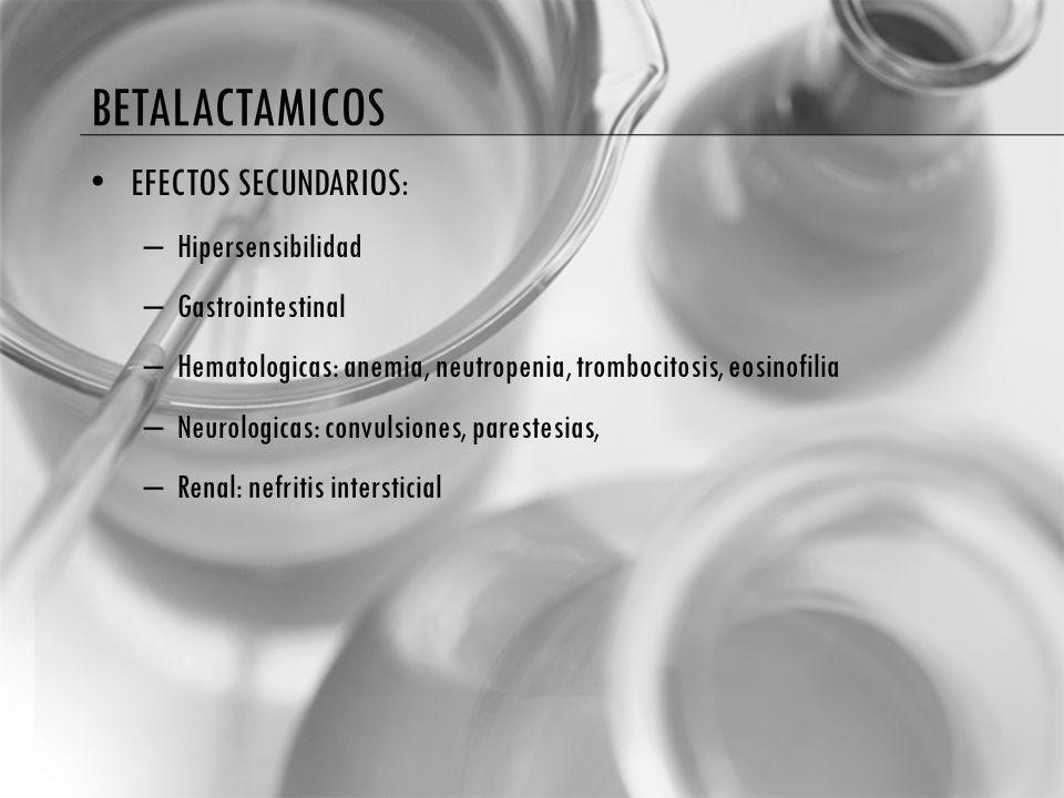 betalactamicos EFECTOS SECUNDARIOS: Hipersensibilidad Gastrointestinal