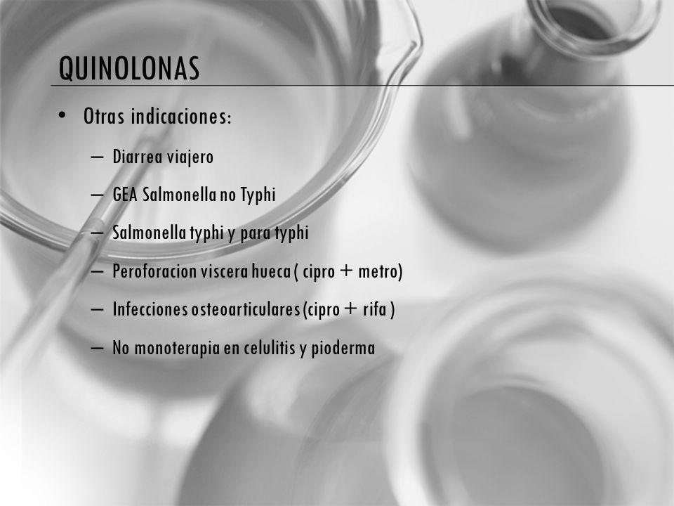 quinolonas Otras indicaciones: Diarrea viajero GEA Salmonella no Typhi
