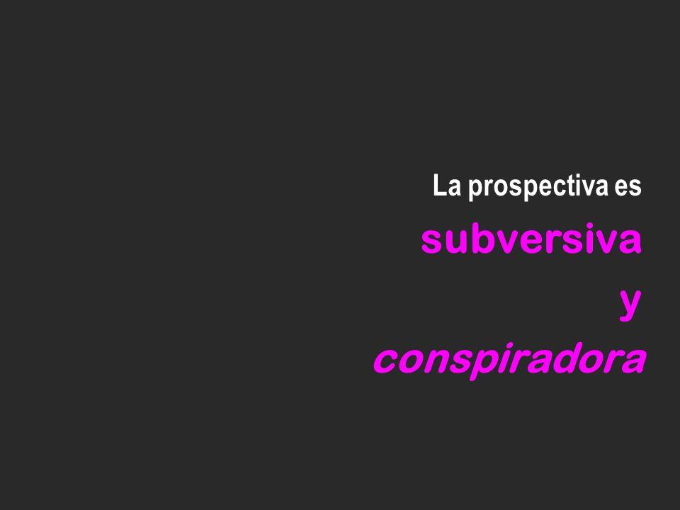 La prospectiva es subversiva y conspiradora