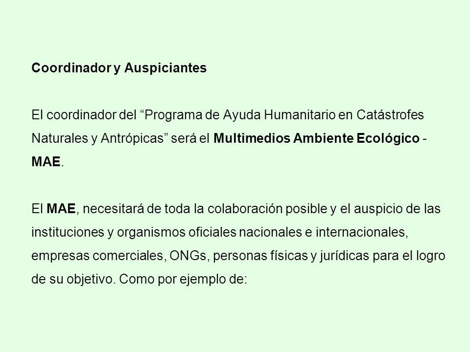Coordinador y Auspiciantes El coordinador del Programa de Ayuda Humanitario en Catástrofes Naturales y Antrópicas será el Multimedios Ambiente Ecológico - MAE.