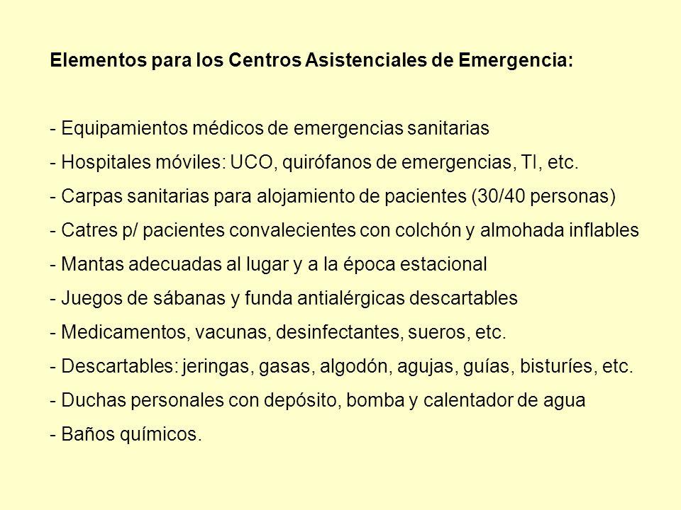 Elementos para los Centros Asistenciales de Emergencia: - Equipamientos médicos de emergencias sanitarias - Hospitales móviles: UCO, quirófanos de emergencias, TI, etc.