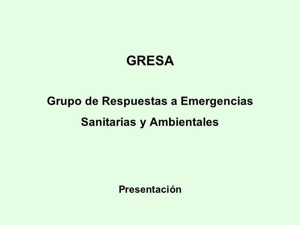 GRESA Grupo de Respuestas a Emergencias Sanitarias y Ambientales Presentación