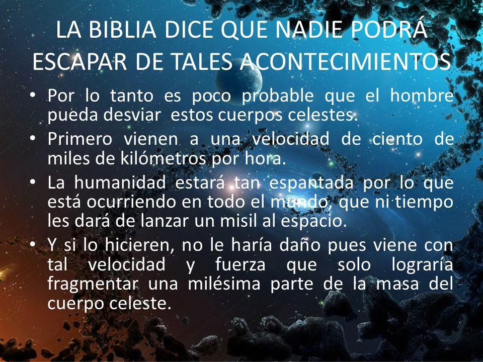 LA BIBLIA DICE QUE NADIE PODRÁ ESCAPAR DE TALES ACONTECIMIENTOS