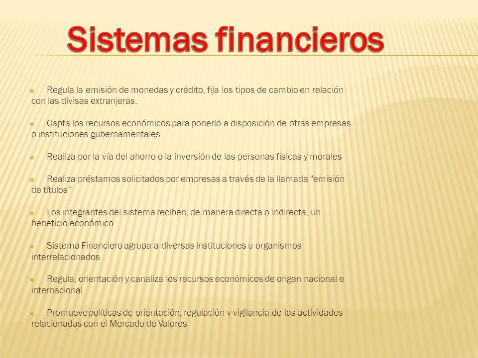 Sistemas financieros Regula la emisión de monedas y crédito, fija los tipos de cambio en relación. con las divisas extranjeras.