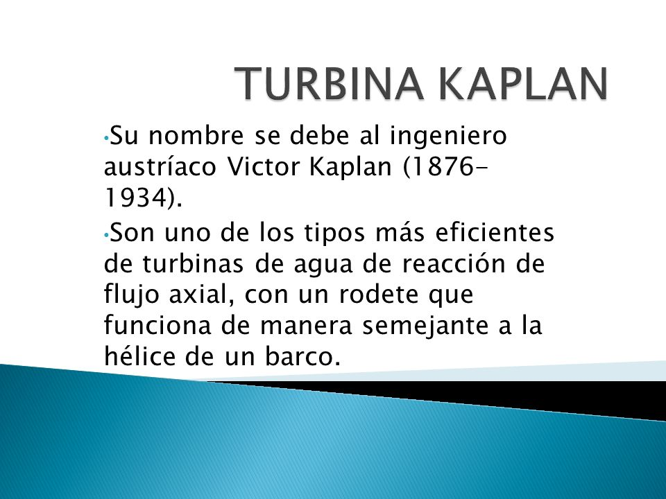 TURBINA KAPLAN Su nombre se debe al ingeniero austríaco Victor Kaplan (1876- 1934).