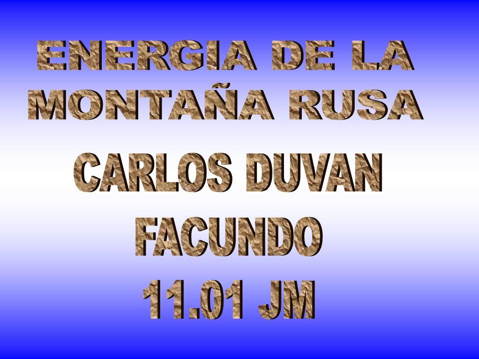 ENERGIA DE LA MONTAÑA RUSA CARLOS DUVAN FACUNDO 11.01 JM