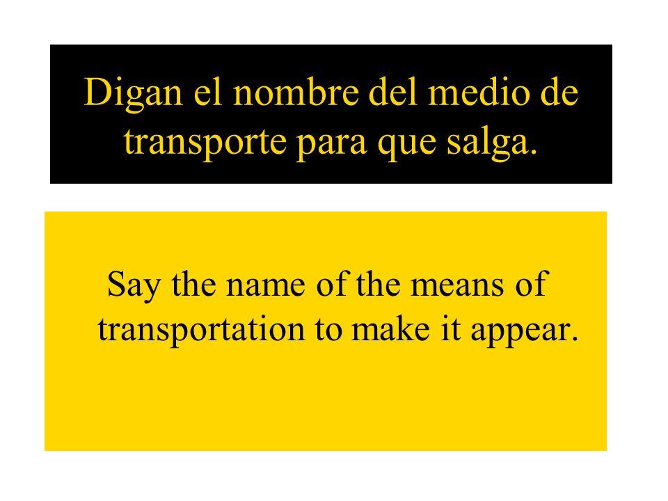 Digan el nombre del medio de transporte para que salga.