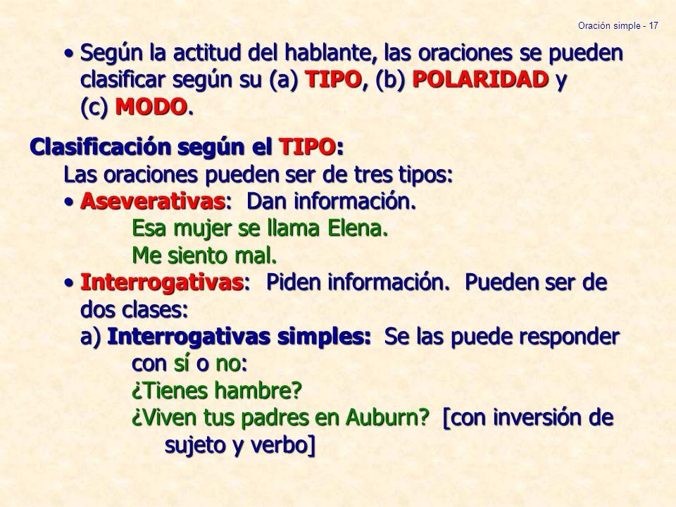 Oración simple - 17 • Según la actitud del hablante, las oraciones se pueden clasificar según su (a) TIPO, (b) POLARIDAD y (c) MODO.