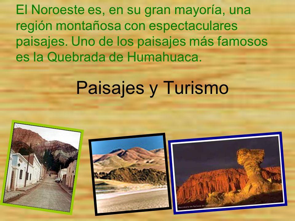 El Noroeste es, en su gran mayoría, una región montañosa con espectaculares paisajes. Uno de los paisajes más famosos es la Quebrada de Humahuaca.