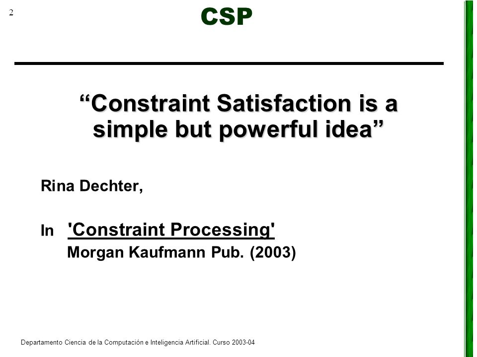 Constraint Satisfaction is a simple but powerful idea
