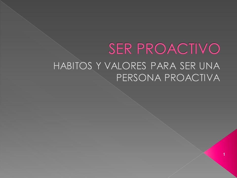 HABITOS Y VALORES PARA SER UNA PERSONA PROACTIVA