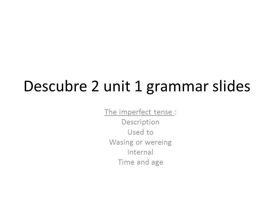 Descubre 2 unit 1 grammar slides