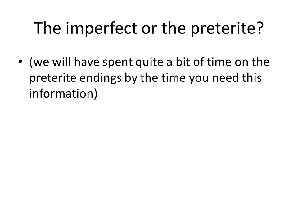 The imperfect or the preterite