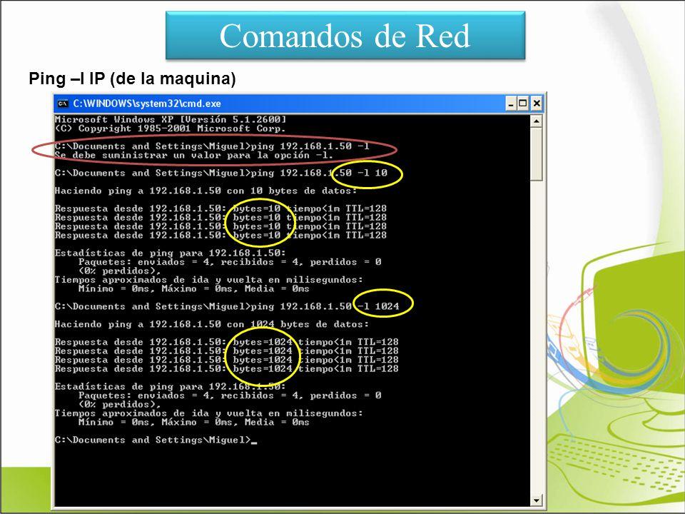 Comandos de Red Ping –l IP (de la maquina)