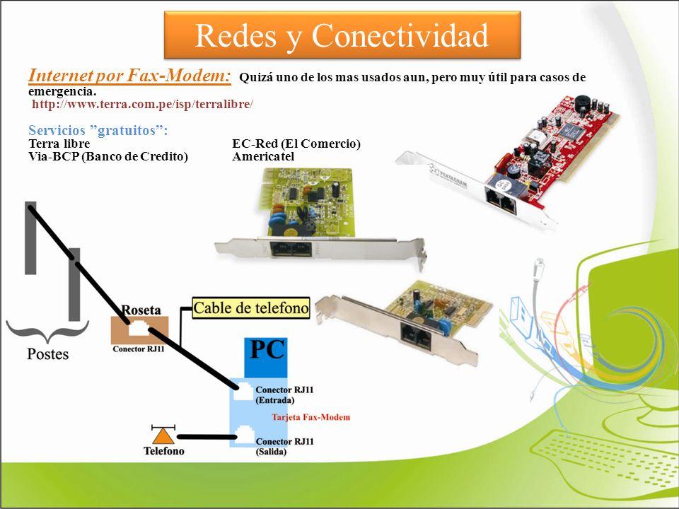 Redes y Conectividad Internet por Fax-Modem: Quizá uno de los mas usados aun, pero muy útil para casos de emergencia.
