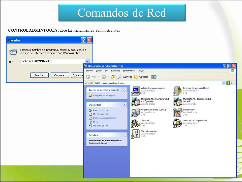 Comandos de Red CONTROL ADMINTOOLS : abre las herramientas administrativas