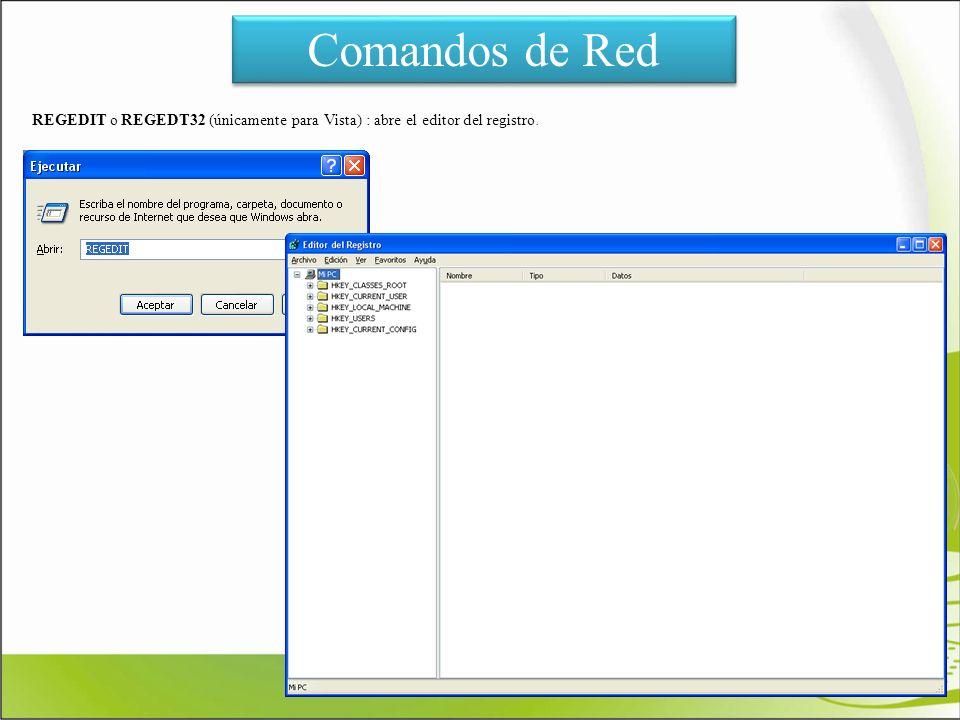 Comandos de Red REGEDIT o REGEDT32 (únicamente para Vista) : abre el editor del registro.