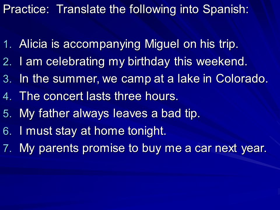 Practice: Translate the following into Spanish:
