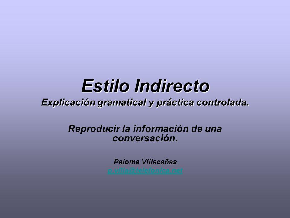 Estilo Indirecto Explicación gramatical y práctica controlada.
