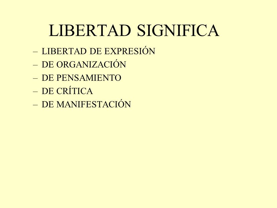 LIBERTAD SIGNIFICA LIBERTAD DE EXPRESIÓN DE ORGANIZACIÓN