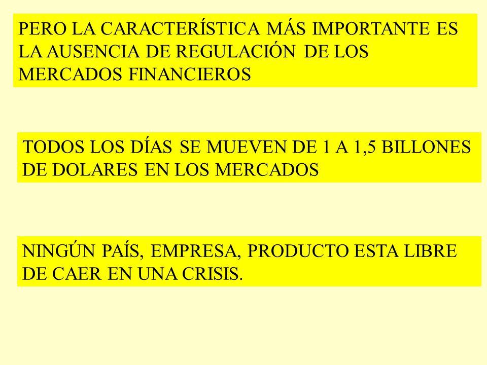 PERO LA CARACTERÍSTICA MÁS IMPORTANTE ES LA AUSENCIA DE REGULACIÓN DE LOS MERCADOS FINANCIEROS