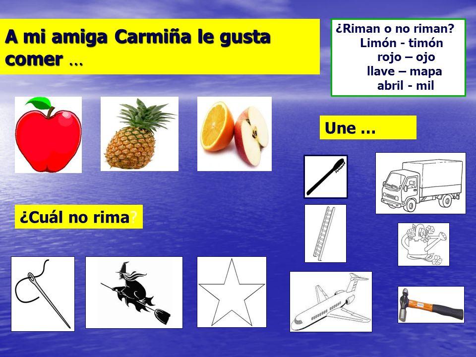 A mi amiga Carmiña le gusta comer …